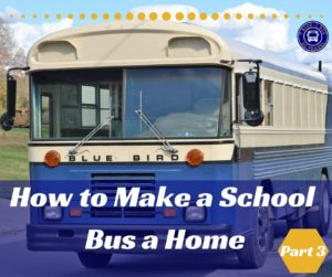 How to Make a School Bus a Home Part 3
