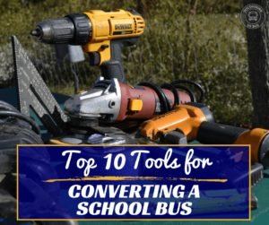 Here are the top tools needed to convert a school bus